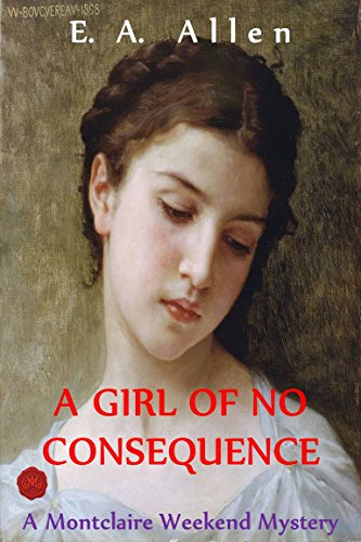 A Girl of No Consequence: An Edwardian Mystery (Montclaire Weekend Mysteries Book 10)