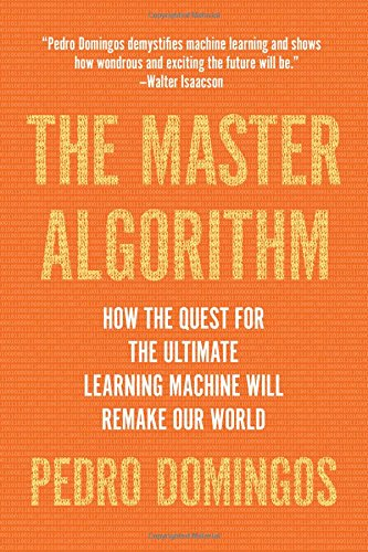 The Master Algorithm How the Quest for the Ultimate Learning Machine Will Remake Our World [Domingos, Pedro] (Tapa Blanda)
