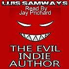 The Evil Indie Author: How I Made a Trillion Dollars on Kindle, Blah Blah Blah Hörbuch von Luis Samways Gesprochen von: Jay Prichard