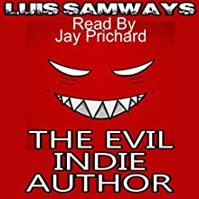 The Evil Indie Author: How I Made a Trillion Dollars on Kindle, Blah Blah Blah Audiobook by Luis Samways Narrated by Jay Prichard