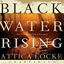 Black Water Rising (       UNABRIDGED) by Attica Locke Narrated by Dion Graham