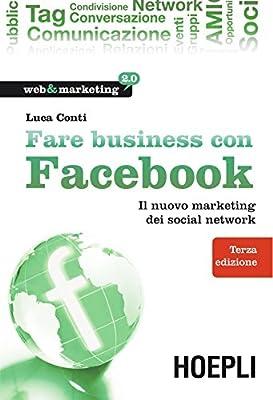Fare business con Facebook: Il nuovo marketing dei social network (Web & marketing 2.0)
