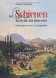 Auf Schienen durch das alte Österreich: Erinnerungen an die k.u.k. Eisenbahnwelt