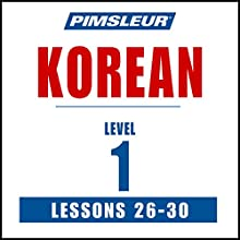 Pimsleur Korean Level 1 Lessons 26-30: Learn to Speak and Understand Korean with Pimsleur Language Programs Speech by  Pimsleur Narrated by  Pimsleur