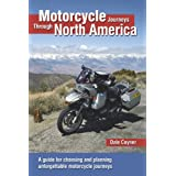 Motorcycle Journeys Through North America: A guide for choosing and planning unforgettable motorcycle journeys...