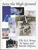 img - for Seize The High Ground: The U.S. Army in Space and Missile Defense (CMH Pub) book / textbook / text book