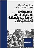 Erziehungsverhältnisse im Nationalsozialismus. Totaler Anspruch und Erziehungswirklichkeit.