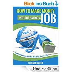 How to Make Money Without Having a Job: Get Paid From Home & Enjoy Your Life (How To Make Money Online, Job Search Book 1) (English Edition)