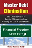 Master Debt Elimination: The Ultimate Guide to Turning Things around and Creating the Life of your Dreams! (Debt Elimination, Financial Freedom)