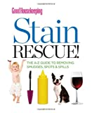 Good Housekeeping Magazine Good Housekeeping Stain Rescue!: The A-Z Guide to Removing Smudges, Spots & Spills