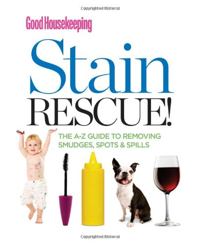 Good Housekeeping Stain Rescue!: The A-Z Guide to Removing Smudges, Spots & Spills (Good Housekeeping Stain Rescue compare prices)