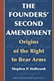 The Founders Second Amendment: Origins of the Right to Bear Arms (Independent Studies in Political Economy)
