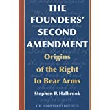 The Founders' Second Amendment: Origins of the Right to Bear Arms (Independent Studies in Political Economy) ~ Stephen P. Halbrook