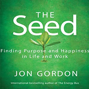 The Seed: Finding Purpose and Happiness in Life and Work | [Jon Gordon]