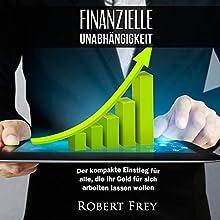 Finanzielle Unabhängigkeit: Der kompakte Einstieg für alle, die ihr Geld für sich arbeiten lassen wollen Hörbuch von Robert Frey Gesprochen von: Oliver Meyer