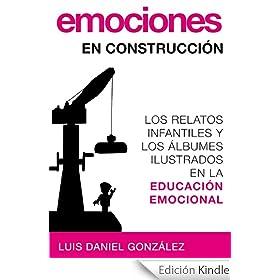Emociones en construcci�n. Los relatos infantiles y los �lbumes ilustrados en la educaci�n emocional