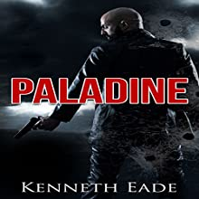 Paladine: Paladine Anti-Terrorism Series, Book 1 Audiobook by Kenneth Eade Narrated by Ken Solin