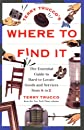 Terry Trucco's Where to Find It: The Essential Guide to Hard-To-Locate Goods and Services from A to Z