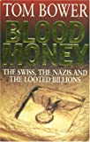 Blood Money: The Swiss, the Nazis and the Looted Billions (0330353950) by Bower, Tom