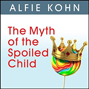 The Myth of the Spoiled Child: Challenging the Conventional Wisdom about Children and Parenting | [Alfie Kohn]