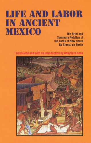 Life and Labor in Ancient Mexico: The Brief and Summary Relation of the Lords of New Spain, Alonso de Zorita