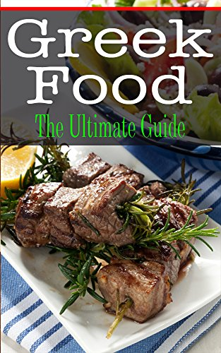 Greek Food: The Ultimate Guide by Kelly Kombs