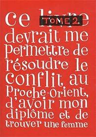 Ce livre devrait me permettre de résoudre le conflit au Proche-Orient, d\'avoir mon diplôme et de trouver une femme, tome 2 par Sylvain Mazas