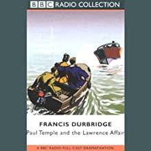 Paul Temple and the Lawrence Affair (Dramatized) Performance by Francis Durbridge Narrated by Peter Coke, Majorie Westbury, Full Cast