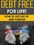 Debt Free For Life! - How To Get Out...