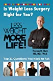 Less Weight More Life! Is Weight Loss Surgery Right For You?: Top 21 Questions You Need to Ask (Volume 1)