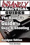 img - for The Rookie's Guide to Guns and Shooting, Handgun Edition - What you need to know to buy, shoot and care for a handgun book / textbook / text book