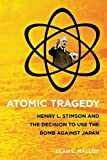 img - for Atomic Tragedy: Henry L. Stimson and the Decision to Use the Bomb against Japan book / textbook / text book