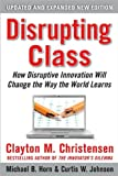 img - for by Clayton Christensen,by Curtis W.Johnson,by Michael B. Horn Disrupting Class, Expanded Edition: How Disruptive Innovation Will Change the Way the World Learns(text only)2nd(Second) edition[Hardcover]2010 book / textbook / text book