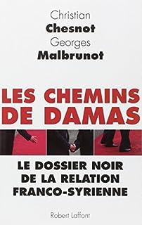 Les chemins de Damas : le dossier noir de la relation franco-syrienne, Chesnot, Christian
