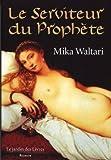 Le Serviteur du Prophète (French Edition) (2914569297) by Mika Waltari