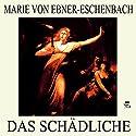 Das Schädliche Hörbuch von Marie von Ebner-Eschenbach Gesprochen von: Simon Pichler