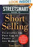 The Streetsmart Guide to Short Selling: Techniques the Pros Use to Profit in Any Market