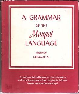 grammar of the Mongol language: Chinggaltai: Amazon.com: Books