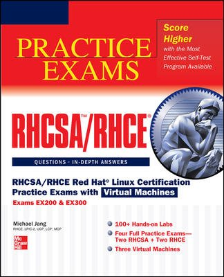 RHCSA/RHCE Red Hat Linux Certification Practice Exams with Virtual Machines (Exams EX200 & EX300) (Includes CD-ROM)
