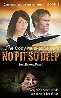 No Pit So Deep: The Cody Musket Story by James Nathaniel Miller II ebook deal
