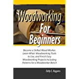 Woodworking for Beginners; Become a Skilled Wood Worker, Learn What Woodworking Tools to Use, and Finish Easy Woodworking Projects Including Patterns for a Woodworker Bench