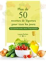 Plus de 50 recettes de L�gumes pour tous les jours: La cuisine avec mon Thermomix