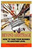 Beyond Arbitrage: How to Take your Business to Another Level: The Comprehensive Guide to Sourcing Wholesale, Trade Shows, Closeouts, and More by Ryan Reger (2015-03-20)