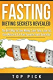 img - for Fasting: Dieting Secrets Revealed, The Best Way to Save Money, Save Time, Gain Muscle and Eat Your Favorite Foods Everyday (Intermittent Fasting, Weight Loss, Diet, Save Time, Healthy Life Style) book / textbook / text book