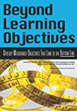 img - for Beyond Learning Objectives: Develop Measurable Objectives That Link to the Bottom Line book / textbook / text book