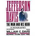 Jefferson Davis: The Man and His Hour (       UNABRIDGED) by William C. Davis Narrated by Jeff Riggenbach