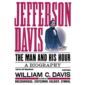 Jefferson Davis: The Man and His Hour | [William C. Davis]