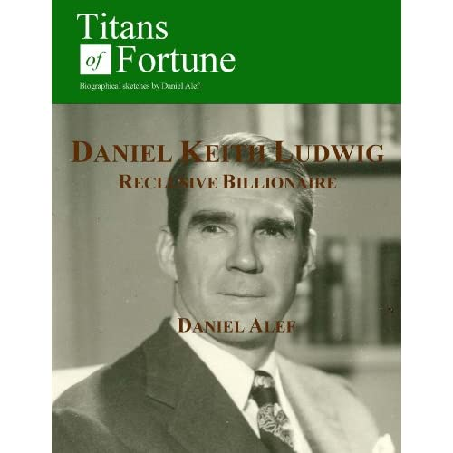 Image: Daniel Keith Ludwig: Reclusive Billionaire: Daniel Alef