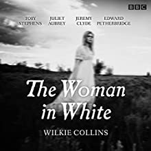 The Woman in White: BBC Radio 4 full-cast dramatisation  by Wilkie Collins Narrated by full cast, Toby Stephens, Juliet Aubrey