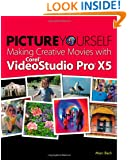 Picture Yourself Making Creative Movies with Corel VideoStudio Pro X5